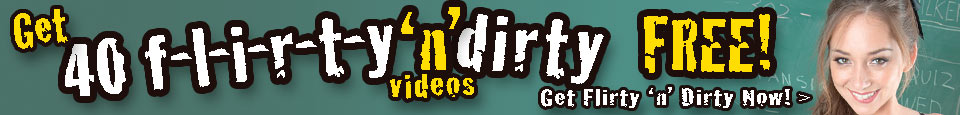 Get 40 Flirty & Dirty Videos FREE!