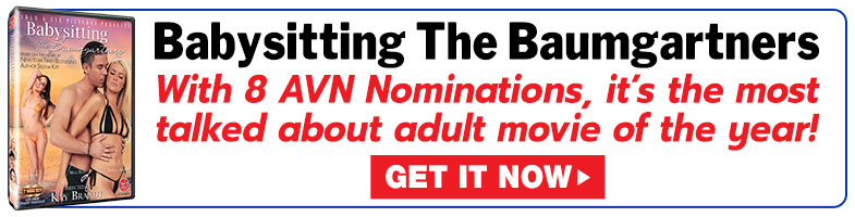 Get The Most Celebrated Movie Of The Year -- Babysitting the Baumgartners -- Nominated for 8 AVN Awards!