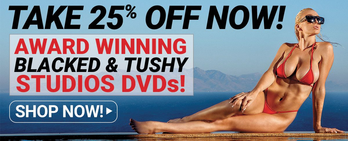 This Month Only -- Get 25% Off Award Winning DVDs From Blacked & Tushy Studios!