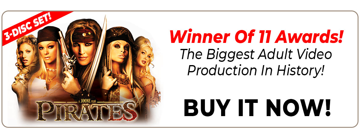Get Pirates Today! Winner Of 11 Awards! The Biggest Adult Video Production In History!