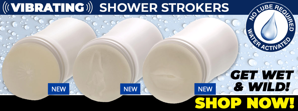 Get Wet & Wild With These Three New Shower Strokers! No Lube Needed! Just Get Wet & Get Off!