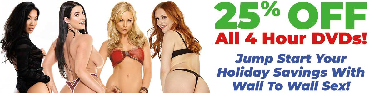Jump Start Your Holiday Savings With Wall-To-Wall Sex -- Get 25% OFF All 4-Hour DVDs!